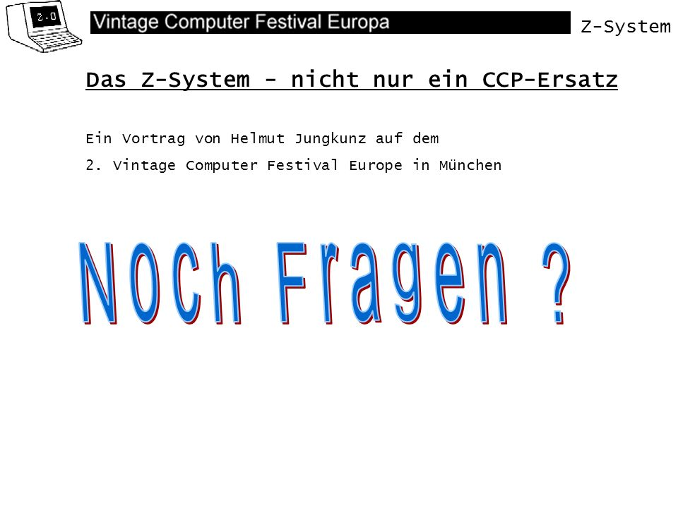 Z-System Das Z-System - nicht nur ein CCP-Ersatz Ein Vortrag von Helmut Jungkunz auf dem 2. Vintage Computer Festival Europe in München