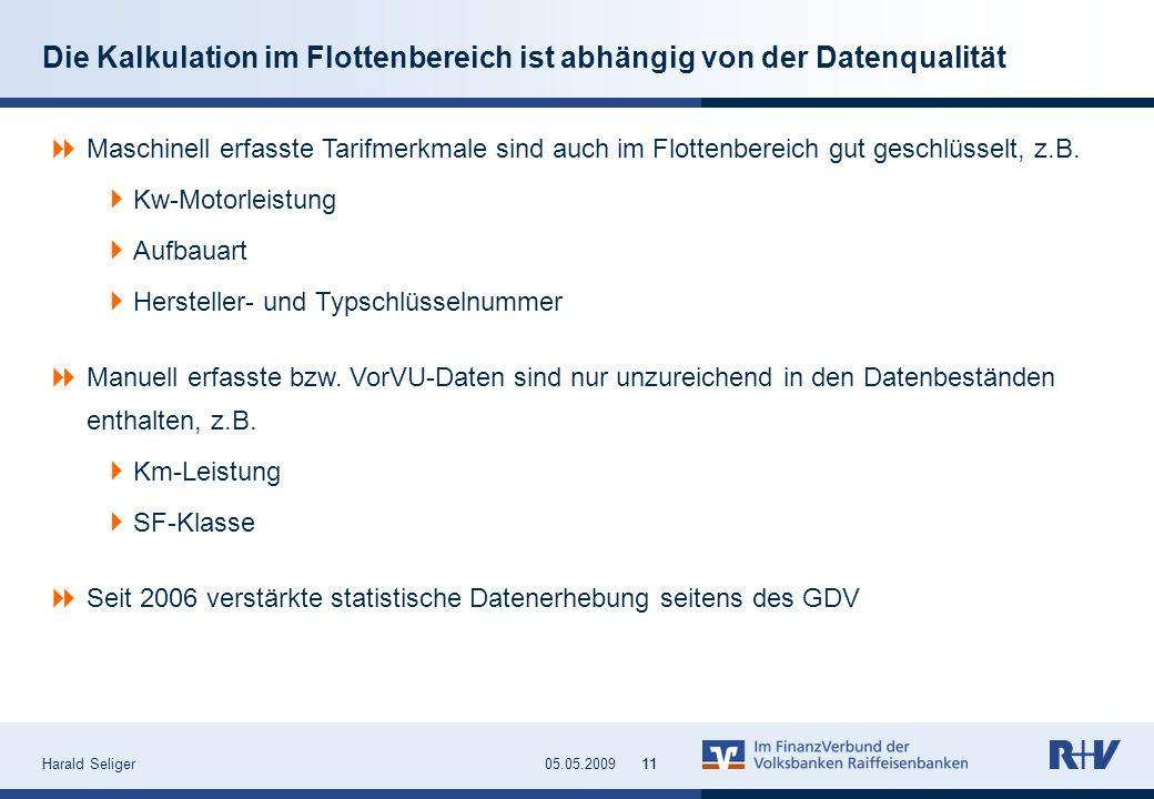 Harald Seliger1105.05.200911 Die Kalkulation im Flottenbereich ist abhängig von der Datenqualität Maschinell erfasste Tarifmerkmale sind auch im Flott