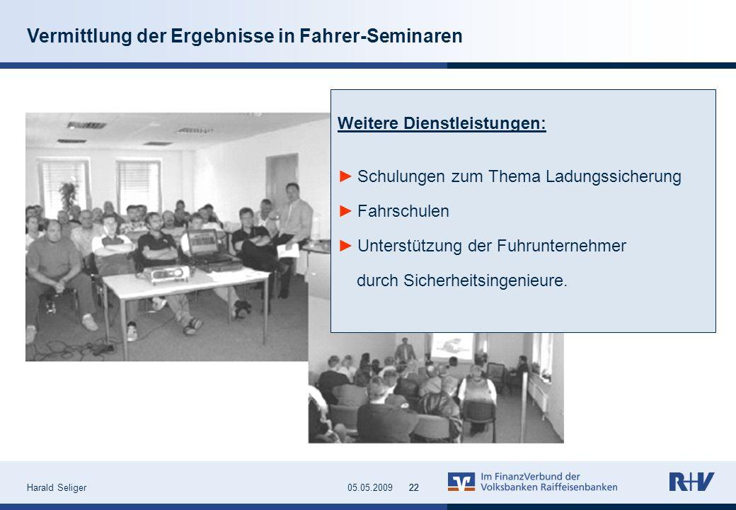 Harald Seliger2205.05.200922 Vermittlung der Ergebnisse in Fahrer-Seminaren Weitere Dienstleistungen: Schulungen zum Thema Ladungssicherung Fahrschule