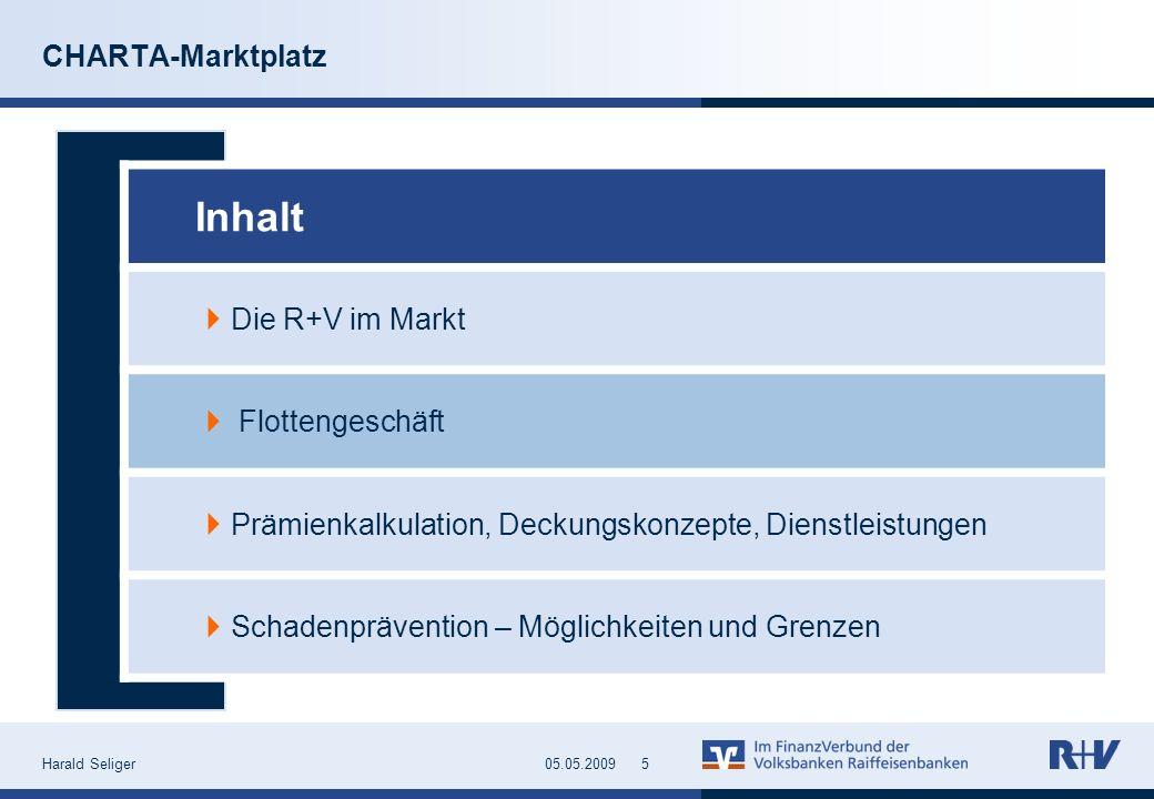 Harald Seliger505.05.2009 CHARTA-Marktplatz Inhalt Die R+V im Markt Flottengeschäft Prämienkalkulation, Deckungskonzepte, Dienstleistungen Schadenpräv