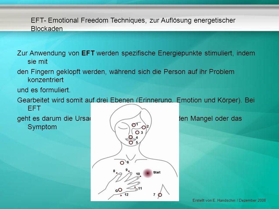 EFT- Emotional Freedom Techniques, zur Auflösung energetischer Blockaden Erstellt von E. Handschin / Dezember 2008 Zur Anwendung von EFT werden spezif