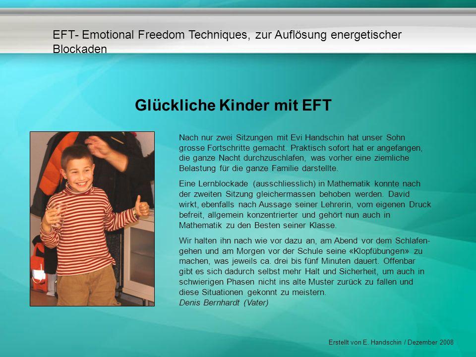 EFT- Emotional Freedom Techniques, zur Auflösung energetischer Blockaden Erstellt von E. Handschin / Dezember 2008 Glückliche Kinder mit EFT Nach nur