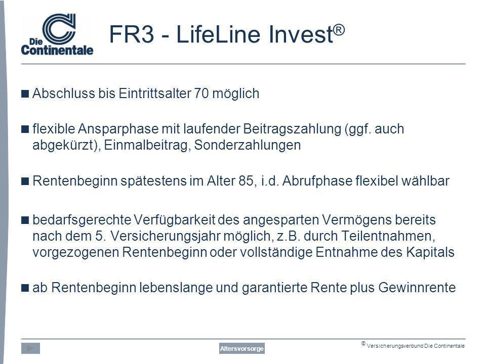 © Versicherungsverbund Die Continentale FR3 - LifeLine Invest ® Abschluss bis Eintrittsalter 70 möglich flexible Ansparphase mit laufender Beitragszahlung (ggf.