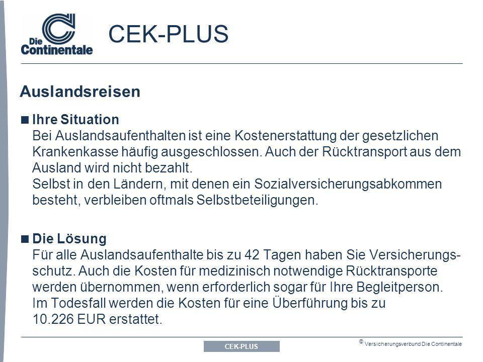 © Versicherungsverbund Die Continentale CEK-PLUS Auslandsreisen CEK-PLUS Ihre Situation Bei Auslandsaufenthalten ist eine Kostenerstattung der gesetzlichen Krankenkasse häufig ausgeschlossen.