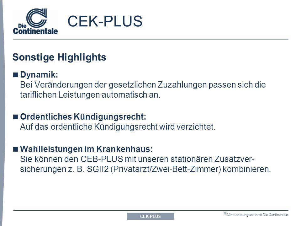 © Versicherungsverbund Die Continentale CEK-PLUS Sonstige Highlights CEK-PLUS Dynamik: Bei Veränderungen der gesetzlichen Zuzahlungen passen sich die tariflichen Leistungen automatisch an.