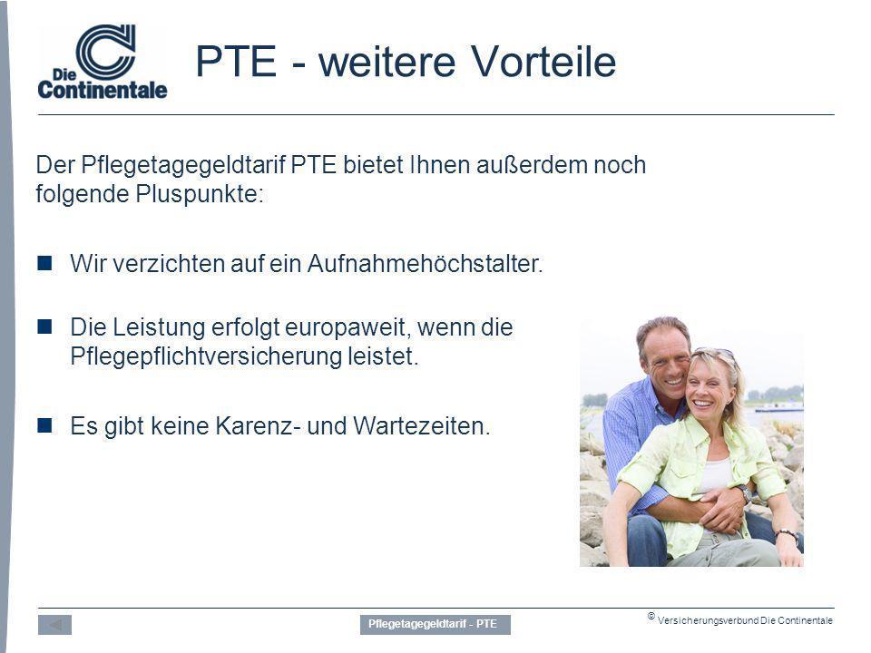 © Versicherungsverbund Die Continentale PTE - weitere Vorteile Der Pflegetagegeldtarif PTE bietet Ihnen außerdem noch folgende Pluspunkte: Wir verzichten auf ein Aufnahmehöchstalter.