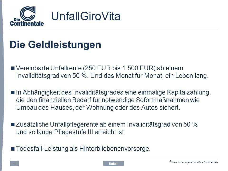 © Versicherungsverbund Die Continentale UnfallGiroVita Die Geldleistungen Vereinbarte Unfallrente (250 EUR bis 1.500 EUR) ab einem Invaliditätsgrad von 50 %.