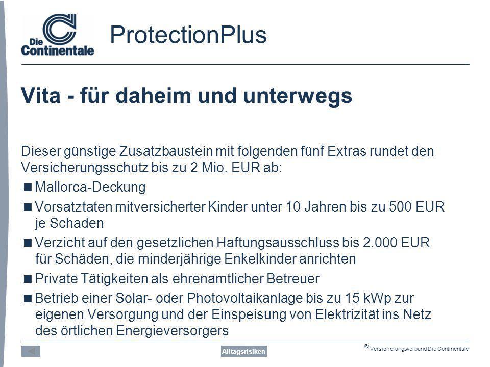 © Versicherungsverbund Die Continentale ProtectionPlus Vita - für daheim und unterwegs Dieser günstige Zusatzbaustein mit folgenden fünf Extras rundet den Versicherungsschutz bis zu 2 Mio.