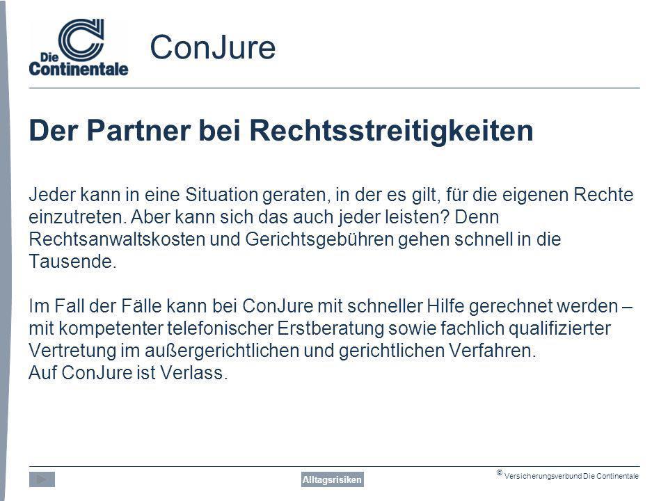 © Versicherungsverbund Die Continentale ConJure Der Partner bei Rechtsstreitigkeiten Jeder kann in eine Situation geraten, in der es gilt, für die eigenen Rechte einzutreten.