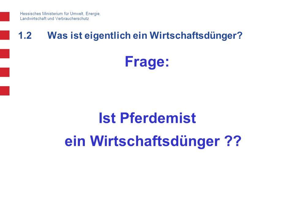 Hessisches Ministerium für Umwelt, Energie, Landwirtschaft und Verbraucherschutz 1.2Was ist eigentlich ein Wirtschaftsdünger? Frage: Ist Pferdemist ei