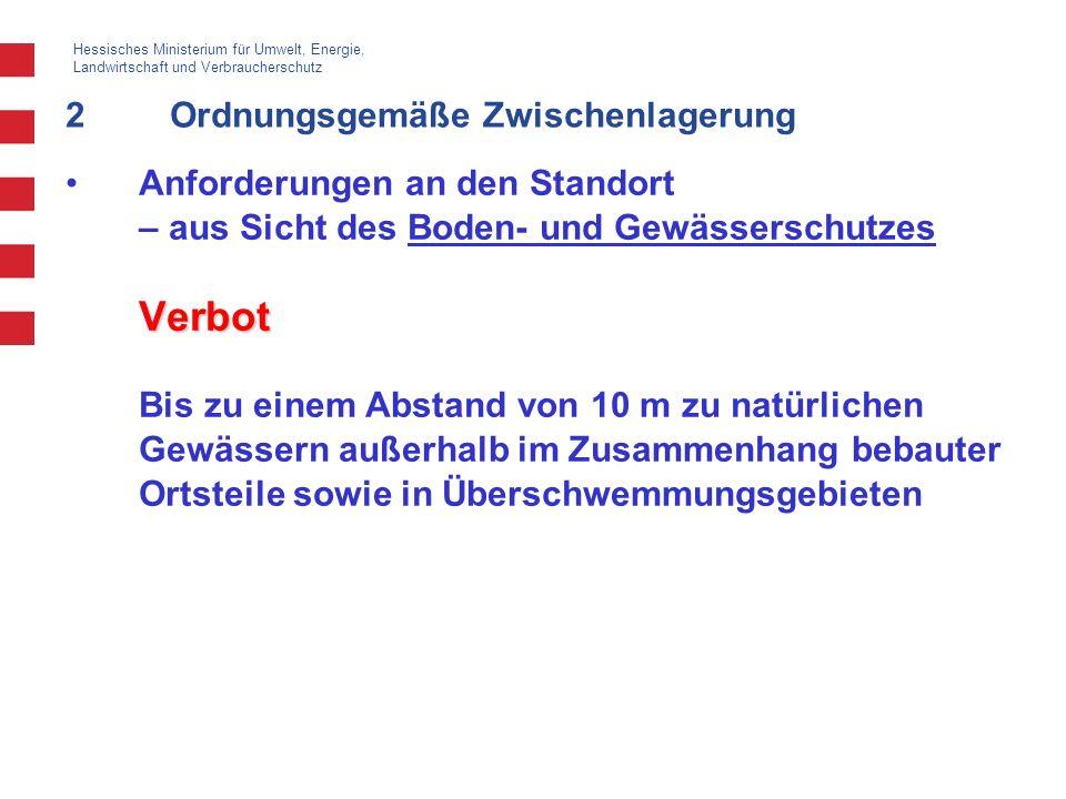 Hessisches Ministerium für Umwelt, Energie, Landwirtschaft und Verbraucherschutz 2Ordnungsgemäße Zwischenlagerung VerbotAnforderungen an den Standort