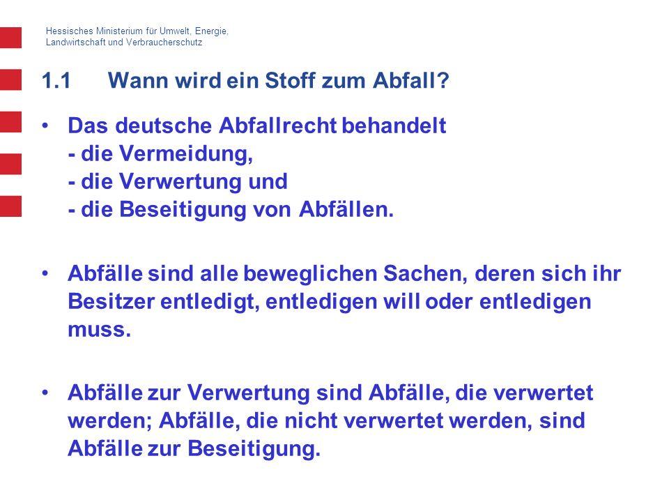 Hessisches Ministerium für Umwelt, Energie, Landwirtschaft und Verbraucherschutz 1.1Wann wird ein Stoff zum Abfall? Das deutsche Abfallrecht behandelt
