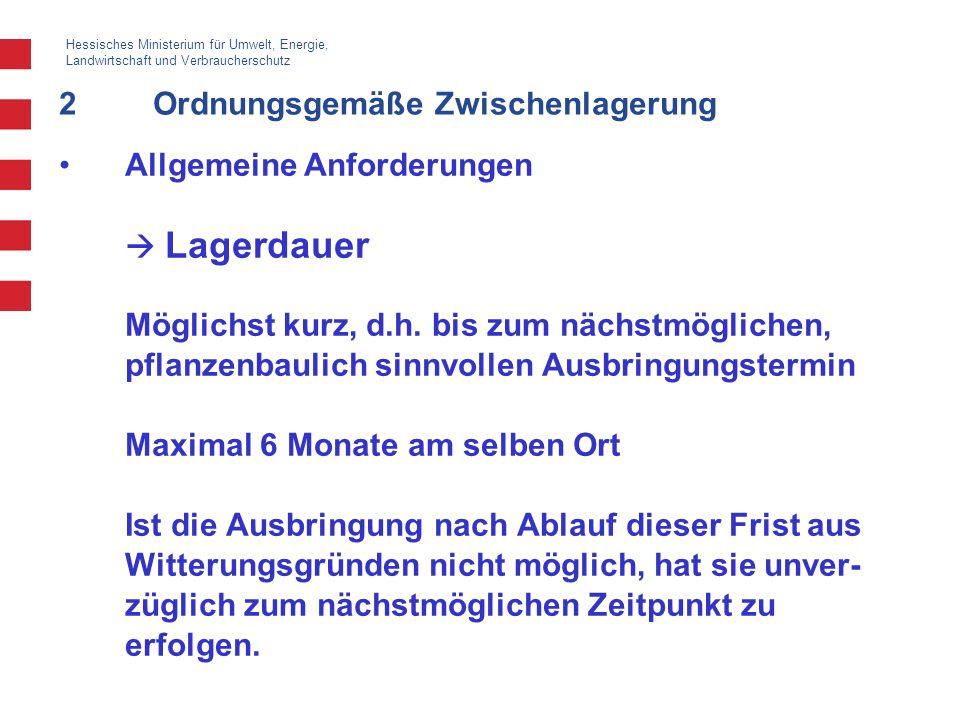 Hessisches Ministerium für Umwelt, Energie, Landwirtschaft und Verbraucherschutz 2Ordnungsgemäße Zwischenlagerung Allgemeine Anforderungen Lagerdauer