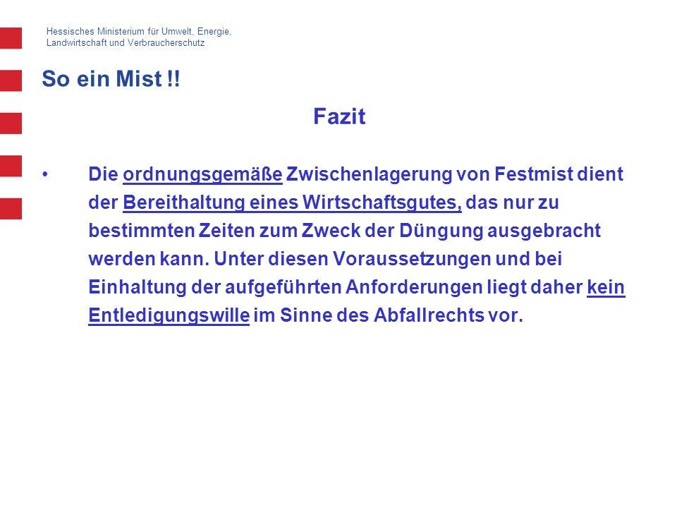 Hessisches Ministerium für Umwelt, Energie, Landwirtschaft und Verbraucherschutz So ein Mist !! Fazit Die ordnungsgemäße Zwischenlagerung von Festmist