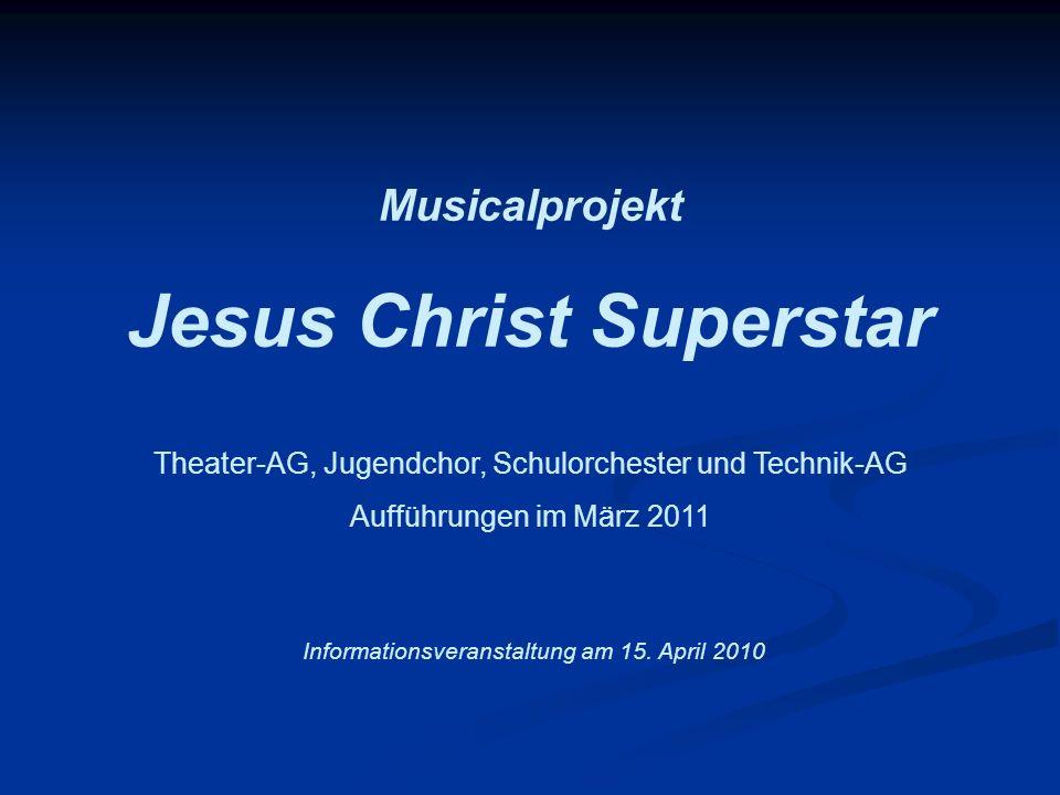 Musicalprojekt Jesus Christ Superstar Theater-AG, Jugendchor, Schulorchester und Technik-AG Aufführungen im März 2011 Informationsveranstaltung am 15.