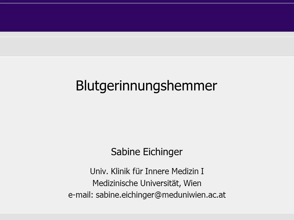 Sabine Eichinger Univ. Klinik für Innere Medizin I Medizinische Universität, Wien e-mail: sabine.eichinger@meduniwien.ac.at Blutgerinnungshemmer