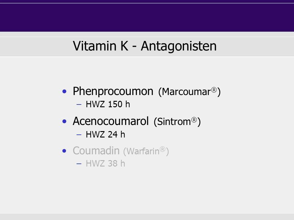 Phenprocoumon (Marcoumar ® ) –HWZ 150 h Acenocoumarol (Sintrom ® ) –HWZ 24 h Coumadin (Warfarin ® ) –HWZ 38 h