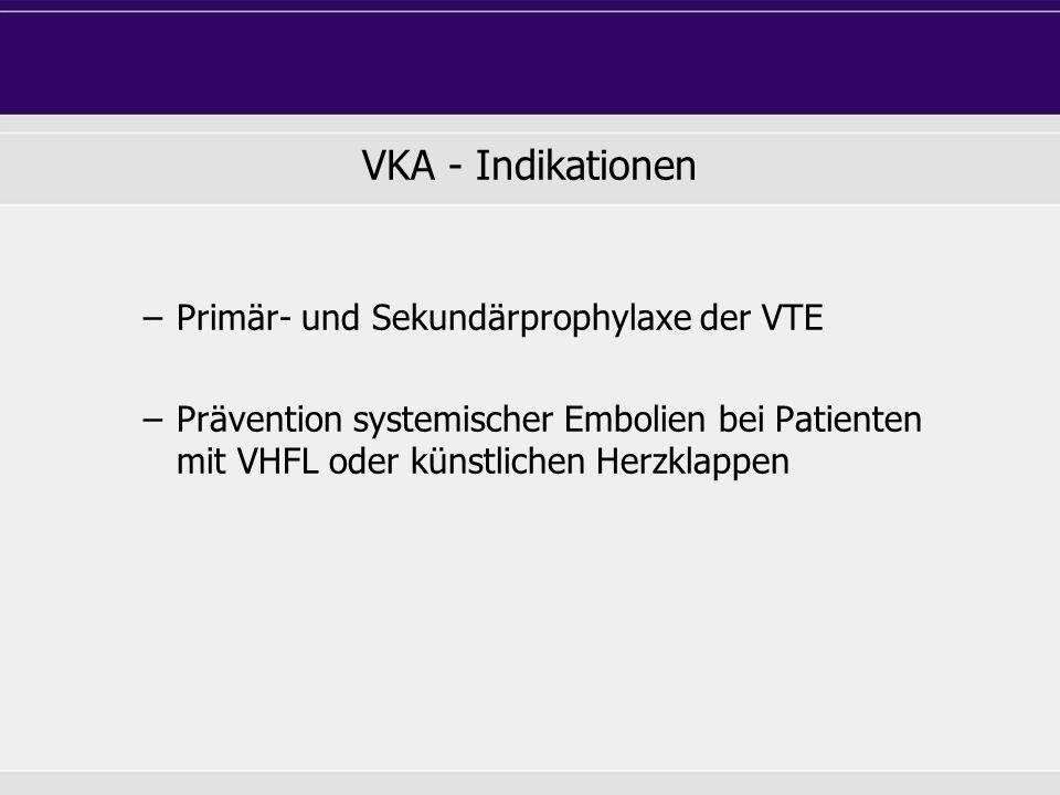 VKA - Indikationen –Primär- und Sekundärprophylaxe der VTE –Prävention systemischer Embolien bei Patienten mit VHFL oder künstlichen Herzklappen
