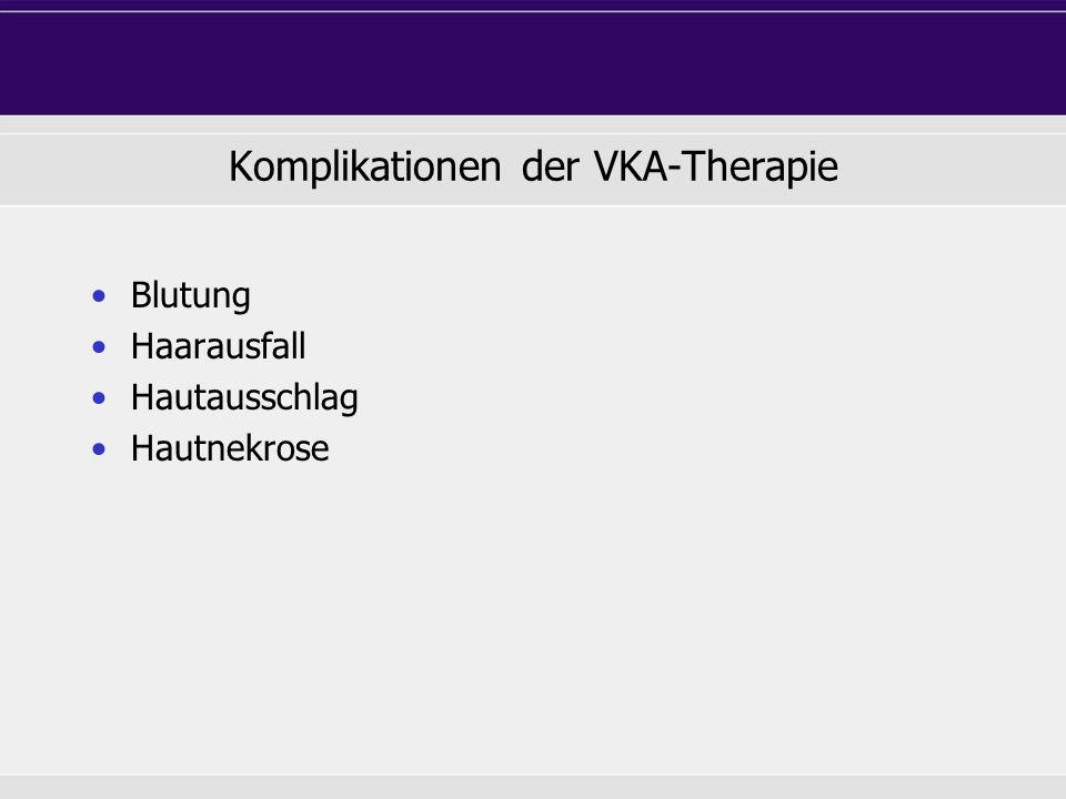 Komplikationen der VKA-Therapie Blutung Haarausfall Hautausschlag Hautnekrose