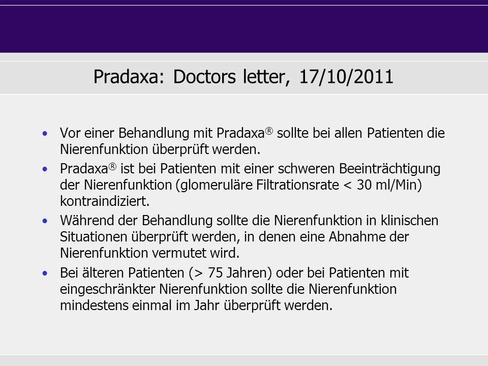 Pradaxa: Doctors letter, 17/10/2011 Vor einer Behandlung mit Pradaxa ® sollte bei allen Patienten die Nierenfunktion überprüft werden. Pradaxa ® ist b