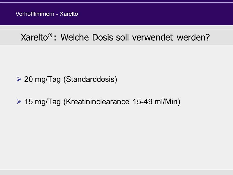 20 mg/Tag (Standarddosis) 15 mg/Tag (Kreatininclearance 15-49 ml/Min) Xarelto ® : Welche Dosis soll verwendet werden? Vorhofflimmern - Xarelto