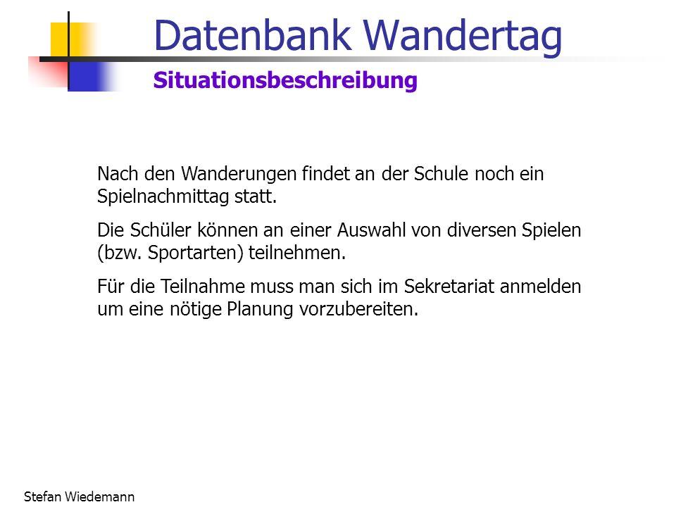Stefan Wiedemann Datenbank Wandertag Situationsbeschreibung Nach den Wanderungen findet an der Schule noch ein Spielnachmittag statt.