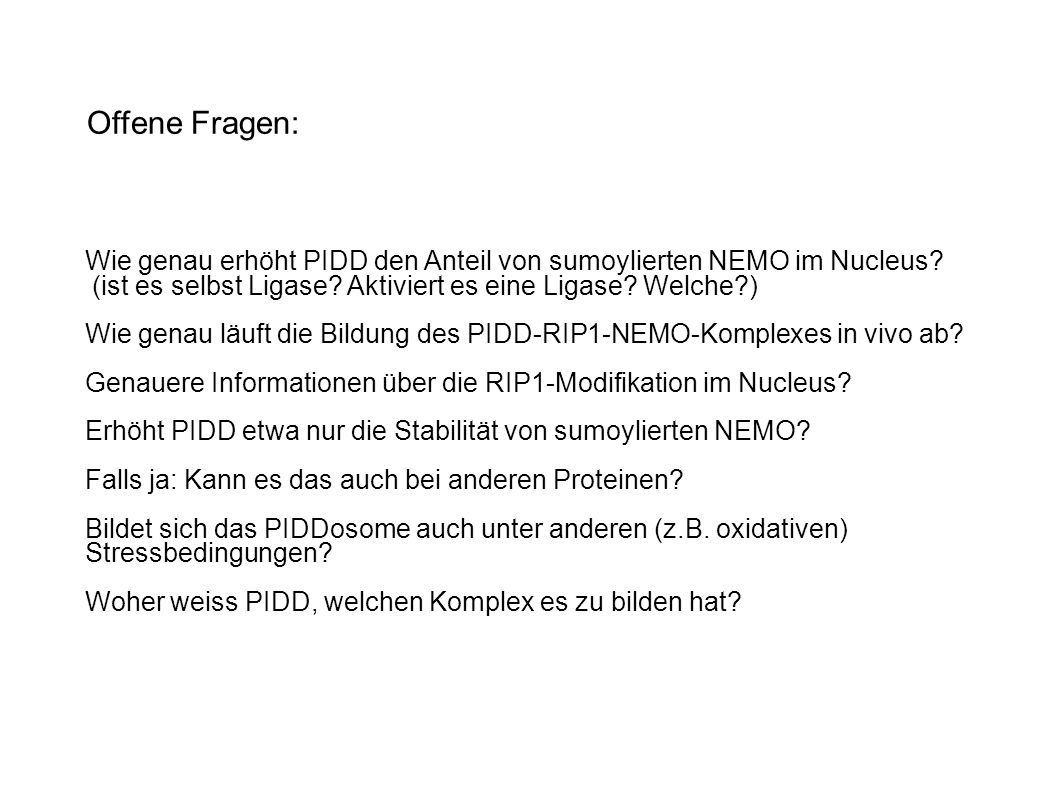 Offene Fragen: Wie genau erhöht PIDD den Anteil von sumoylierten NEMO im Nucleus.