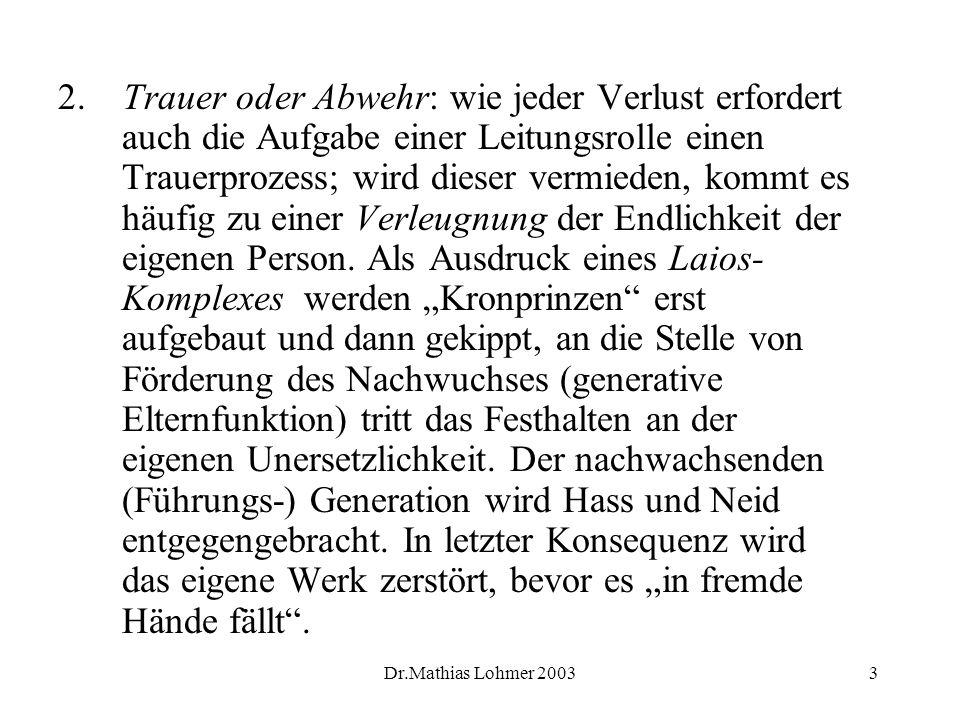 Dr.Mathias Lohmer 20033 2. Trauer oder Abwehr: wie jeder Verlust erfordert auch die Aufgabe einer Leitungsrolle einen Trauerprozess; wird dieser vermi