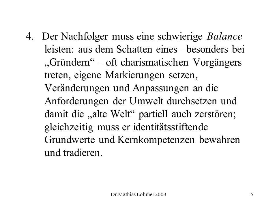 Dr.Mathias Lohmer 20035 4. Der Nachfolger muss eine schwierige Balance leisten: aus dem Schatten eines –besonders bei Gründern – oft charismatischen V