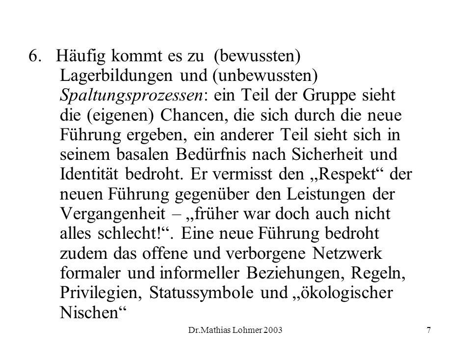 Dr.Mathias Lohmer 20037 6. Häufig kommt es zu (bewussten) Lagerbildungen und (unbewussten) Spaltungsprozessen: ein Teil der Gruppe sieht die (eigenen)