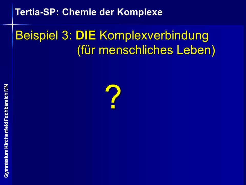 Tertia-SP: Chemie der Komplexe Gymnasium Kirchenfeld Fachbereich MN Beispiel 3: DIE Komplexverbindung (für menschliches Leben) ?