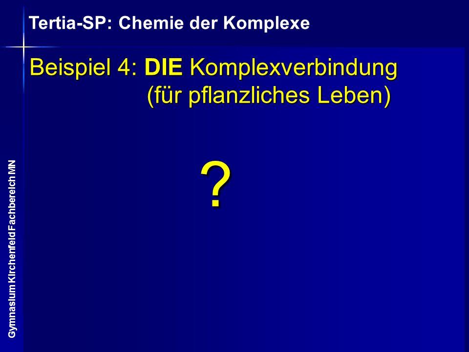 Tertia-SP: Chemie der Komplexe Gymnasium Kirchenfeld Fachbereich MN Beispiel 4: DIE Komplexverbindung (für pflanzliches Leben) ?