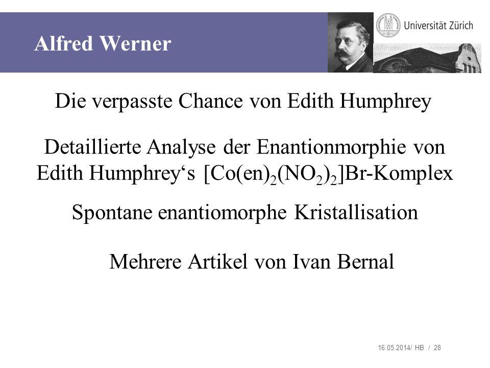 16.05.2014/ HB / 28 Die verpasste Chance von Edith Humphrey Detaillierte Analyse der Enantionmorphie von Edith Humphreys [Co(en) 2 (NO 2 ) 2 ]Br-Kompl