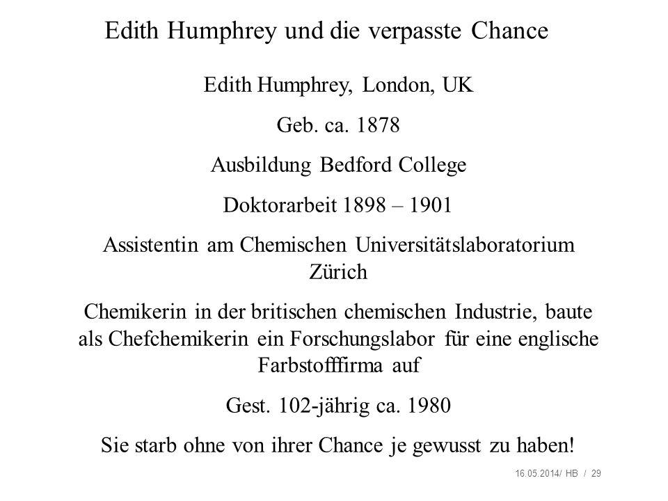 16.05.2014/ HB / 29 Edith Humphrey, London, UK Geb. ca. 1878 Ausbildung Bedford College Doktorarbeit 1898 – 1901 Assistentin am Chemischen Universität