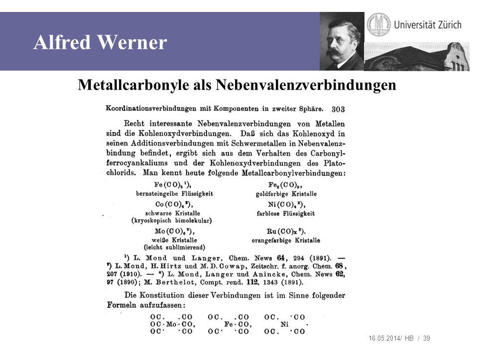 16.05.2014/ HB / 39 Metallcarbonyle als Nebenvalenzverbindungen Alfred Werner