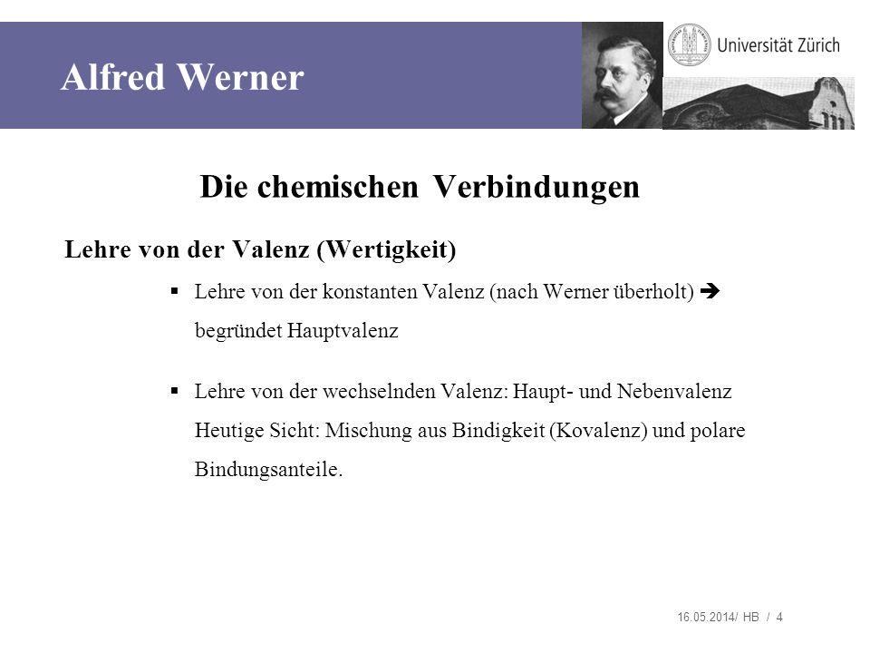 16.05.2014/ HB / 4 Die chemischen Verbindungen Lehre von der Valenz (Wertigkeit) Lehre von der konstanten Valenz (nach Werner überholt) begründet Haup