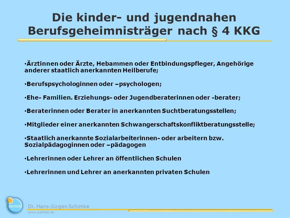 Die kinder- und jugendnahen Berufsgeheimnisträger nach § 4 KKG Ärztinnen oder Ärzte, Hebammen oder Entbindungspfleger, Angehörige anderer staatlich an