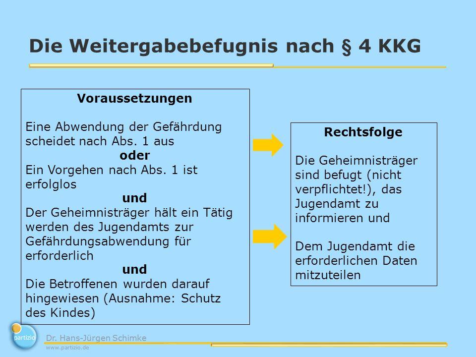 Die Weitergabebefugnis nach § 4 KKG Voraussetzungen Eine Abwendung der Gefährdung scheidet nach Abs. 1 aus oder Ein Vorgehen nach Abs. 1 ist erfolglos