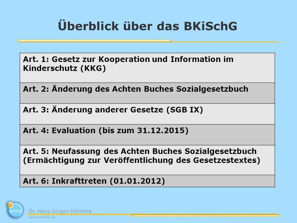 Überblick über das BKiSchG Art. 1: Gesetz zur Kooperation und Information im Kinderschutz (KKG) Art. 2: Änderung des Achten Buches Sozialgesetzbuch Ar
