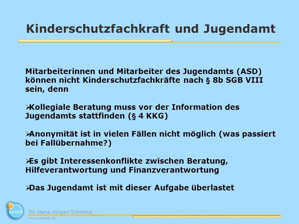 Kinderschutzfachkraft und Jugendamt Mitarbeiterinnen und Mitarbeiter des Jugendamts (ASD) können nicht Kinderschutzfachkräfte nach § 8b SGB VIII sein,