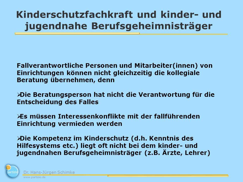 Kinderschutzfachkraft und kinder- und jugendnahe Berufsgeheimnisträger Fallverantwortliche Personen und Mitarbeiter(innen) von Einrichtungen können ni