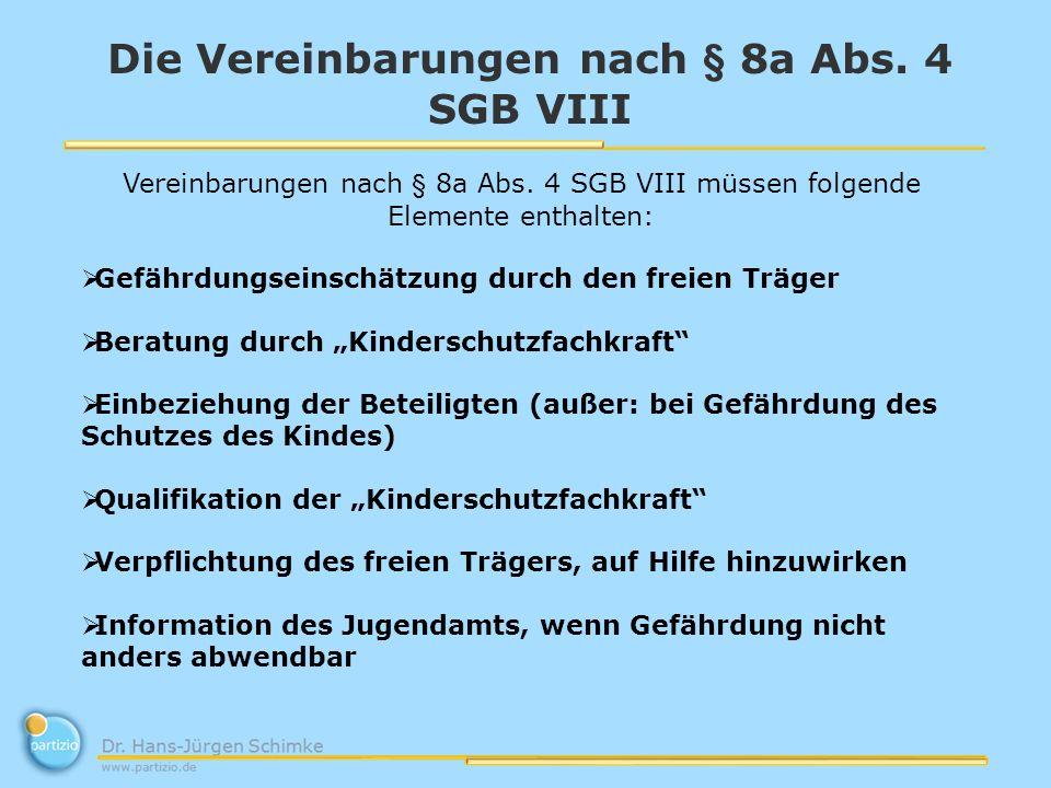 Die Vereinbarungen nach § 8a Abs. 4 SGB VIII Vereinbarungen nach § 8a Abs. 4 SGB VIII müssen folgende Elemente enthalten: Gefährdungseinschätzung durc