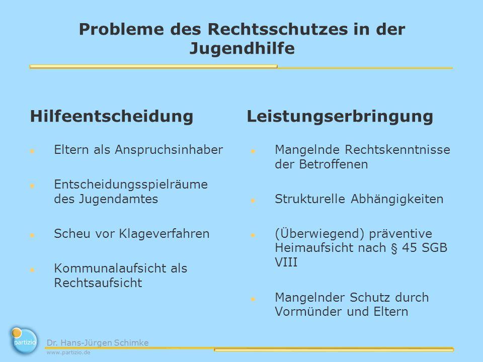 Probleme des Rechtsschutzes in der Jugendhilfe Hilfeentscheidung Eltern als Anspruchsinhaber Entscheidungsspielräume des Jugendamtes Scheu vor Klageve