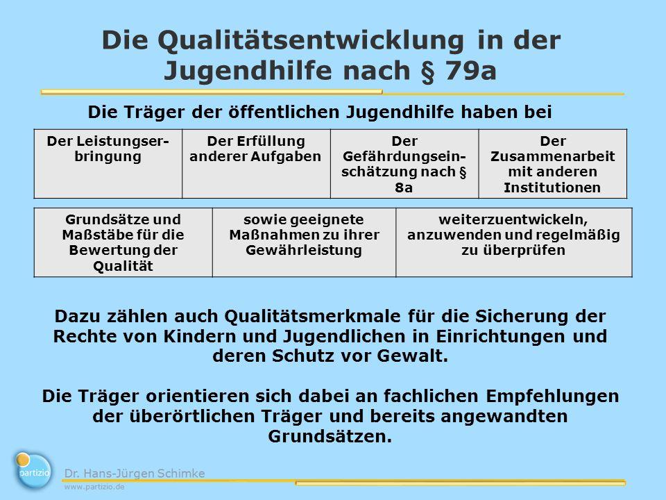 Die Qualitätsentwicklung in der Jugendhilfe nach § 79a Die Träger der öffentlichen Jugendhilfe haben bei Grundsätze und Maßstäbe für die Bewertung der