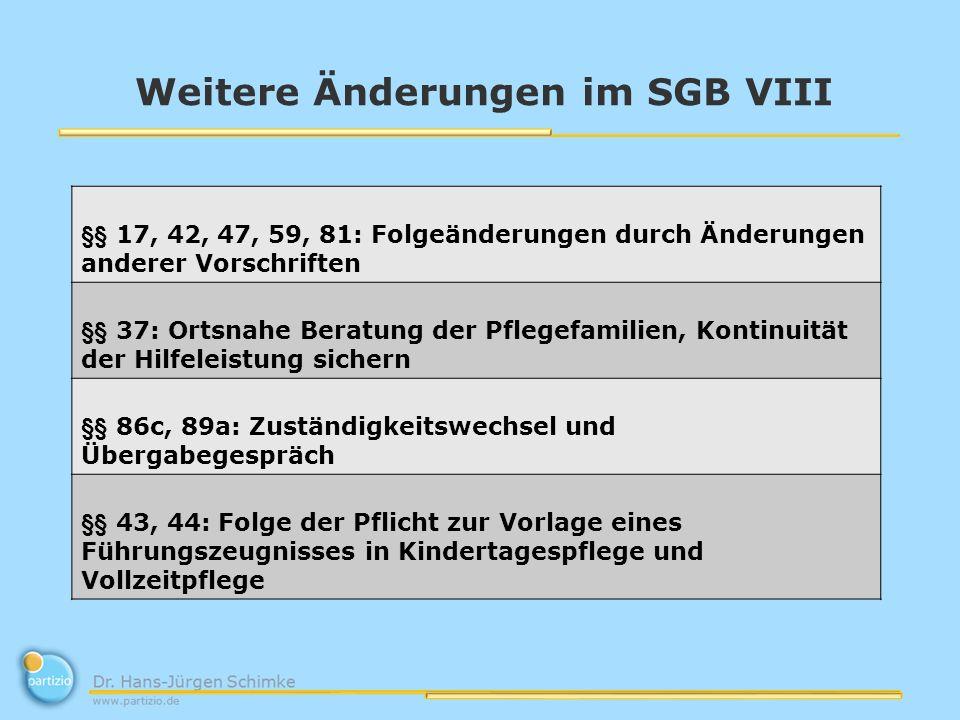 Weitere Änderungen im SGB VIII §§ 17, 42, 47, 59, 81: Folgeänderungen durch Änderungen anderer Vorschriften §§ 37: Ortsnahe Beratung der Pflegefamilie