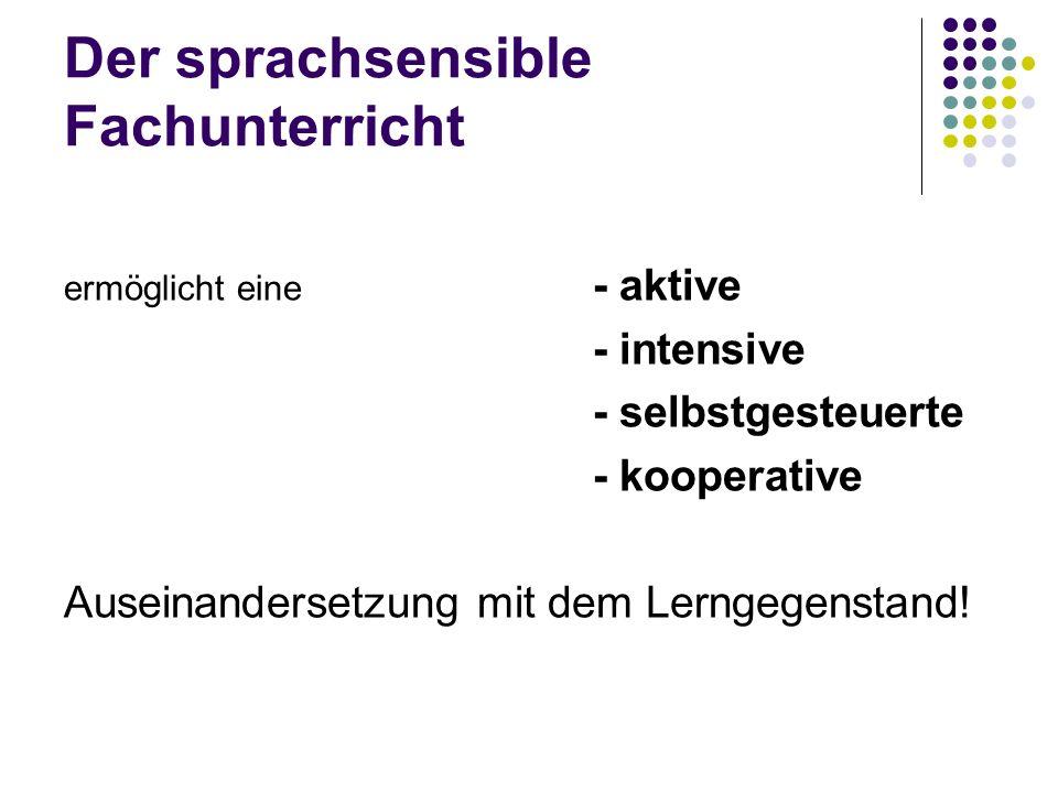 Der sprachsensible Fachunterricht ermöglicht eine - aktive - intensive - selbstgesteuerte - kooperative Auseinandersetzung mit dem Lerngegenstand!