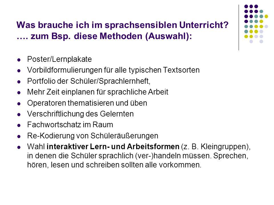 Was brauche ich im sprachsensiblen Unterricht? …. zum Bsp. diese Methoden (Auswahl): Poster/Lernplakate Vorbildformulierungen für alle typischen Texts