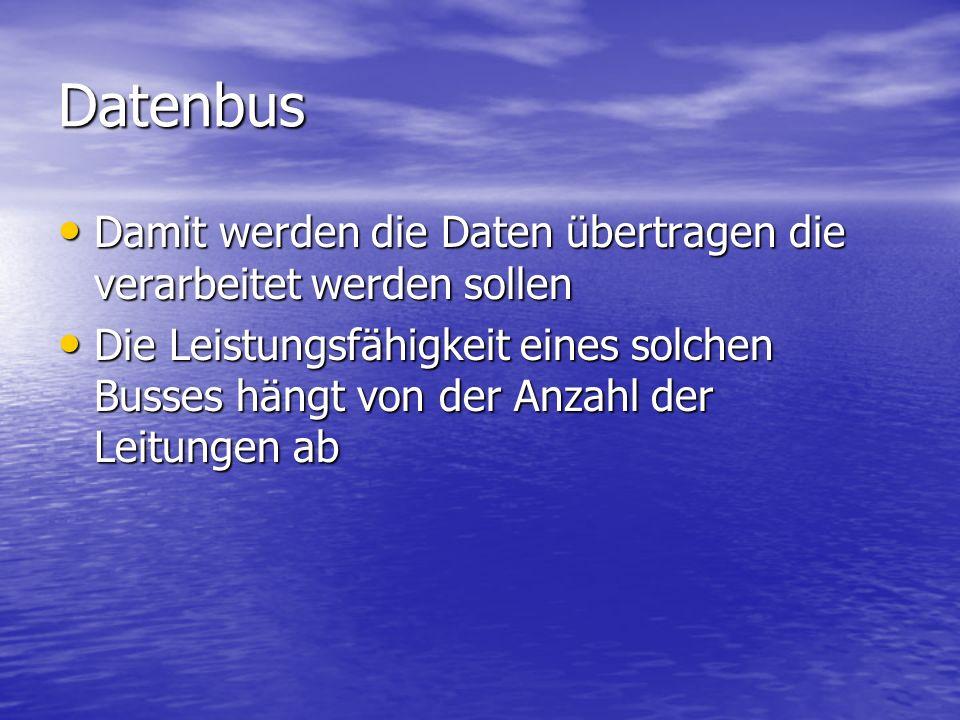 Steuerbus Über diesen Bus werden die Steuersignale zwischen den verschiedenen Komponenten des Prozessors ausgetauscht Über diesen Bus werden die Steuersignale zwischen den verschiedenen Komponenten des Prozessors ausgetauscht Neben Adress-, Daten- und Steuerbus gibt es auch noch Busse für die Stromversorgung Neben Adress-, Daten- und Steuerbus gibt es auch noch Busse für die Stromversorgung