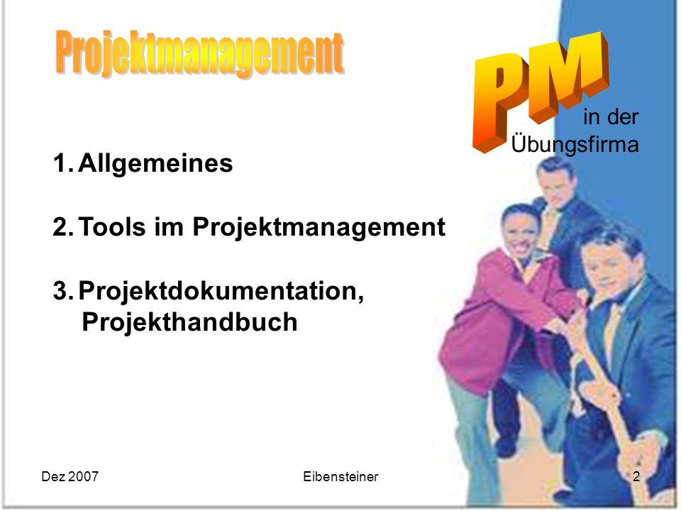 Dez 2007Eibensteiner2 in der Übungsfirma 1.Allgemeines 2.Tools im Projektmanagement 3.Projektdokumentation, Projekthandbuch