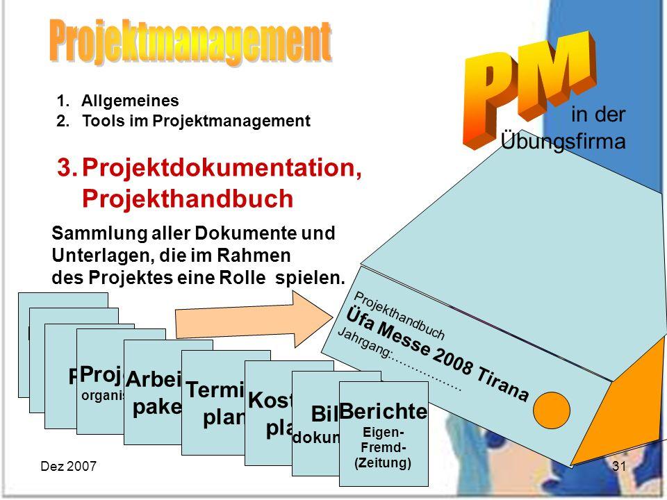 Dez 2007Eibensteiner31 Projekthandbuch Üfa Messe 2008 Tirana Jahrgang:……………… in der Übungsfirma 1.Allgemeines 2.Tools im Projektmanagement 3.Projektdo